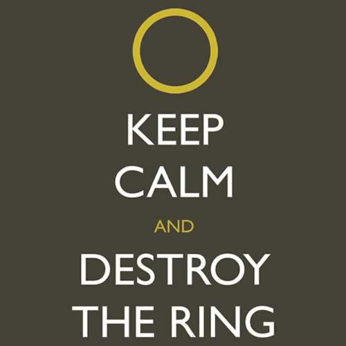 Keep Calm and Destroy the Ring