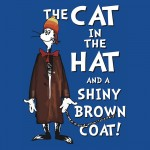 The Cat in The Hat and a Shiny Brown Coat Tshirt