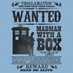 WANTED: Madman With a Box Tshirt