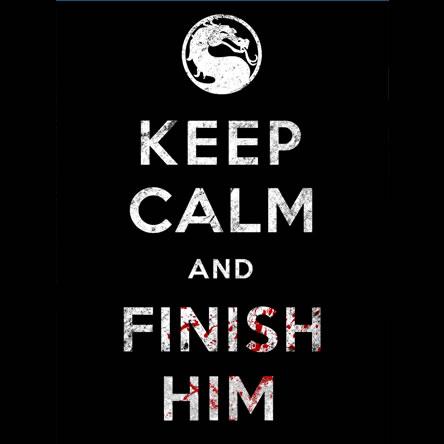 KEEP-CALM-AND-FINISH-HIM-yay
