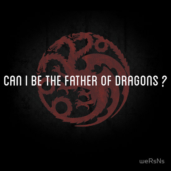 Can I be the father of dragons?
