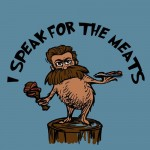 I Speak for the Meats Tshirt
