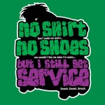 No Shirt, No Shoes… Tshirt