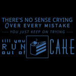 Till you run out of CAKE Tshirt
