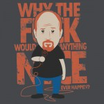 Why would anything nice ever happen? Tshirt