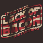 I Find Your Lack of Bacon Disturbing Tshirt